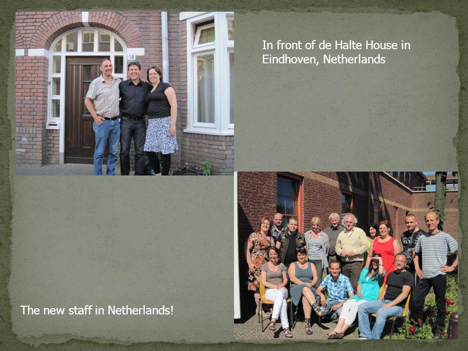 In front of de Halte House in Eindhoven, Netherlands The new staff in Netherlands!