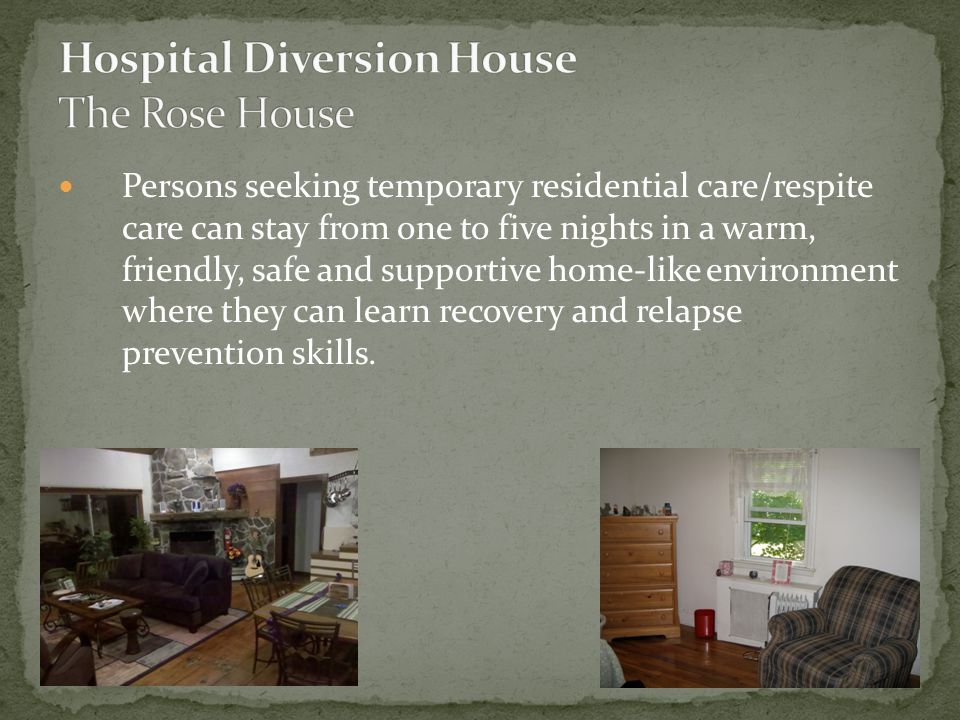 Persons seeking temporary residential care/respite care can stay from one to five nights in a warm, friendly, safe and supportive home-like environmen
