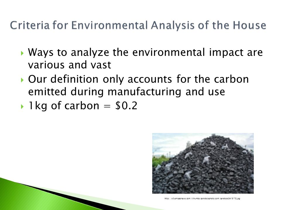 Ways to analyze the environmental impact are various and vast Our definition only accounts for the carbon emitted during manufacturing and use 1kg of carbon = $0.2 http://s3.amazonaws.com/l.thumbs.canstockphoto.com/canstock0415172.jpg