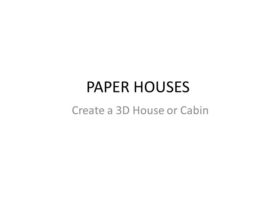 PAPER HOUSES Create a 3D House or Cabin