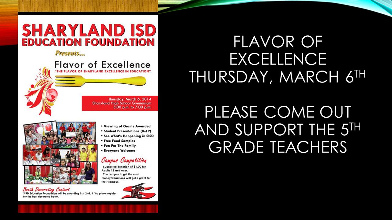 FLAVOR OF EXCELLENCE THURSDAY, MARCH 6 TH PLEASE COME OUT AND SUPPORT THE 5 TH GRADE TEACHERS