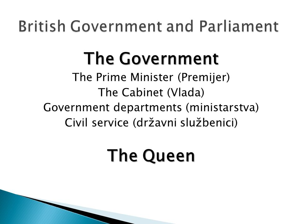 The Government The Prime Minister (Premijer) The Cabinet (Vlada) Government departments (ministarstva) Civil service (državni službenici) The Queen