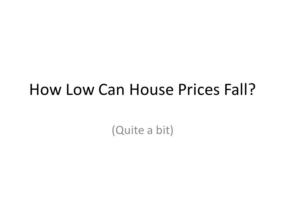 How Low Can House Prices Fall? (Quite a bit)