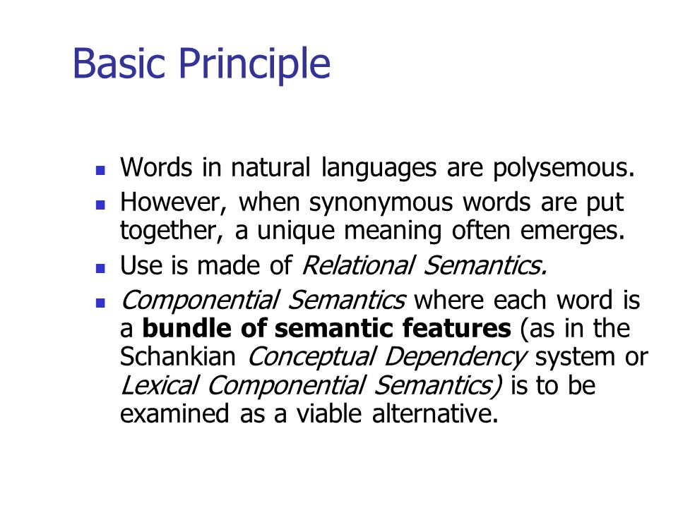 Basic Principle Words in natural languages are polysemous. However, when synonymous words are put together, a unique meaning often emerges. Use is mad