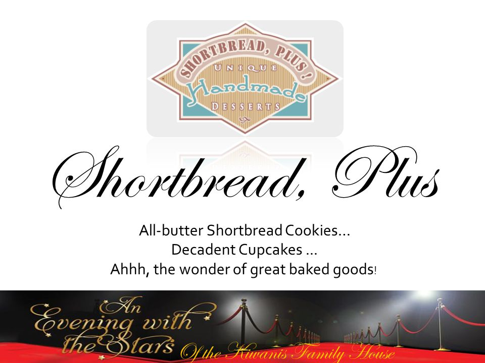 Of the Kiwanis Family House Shortbread, Plus All-butter Shortbread Cookies… Decadent Cupcakes...