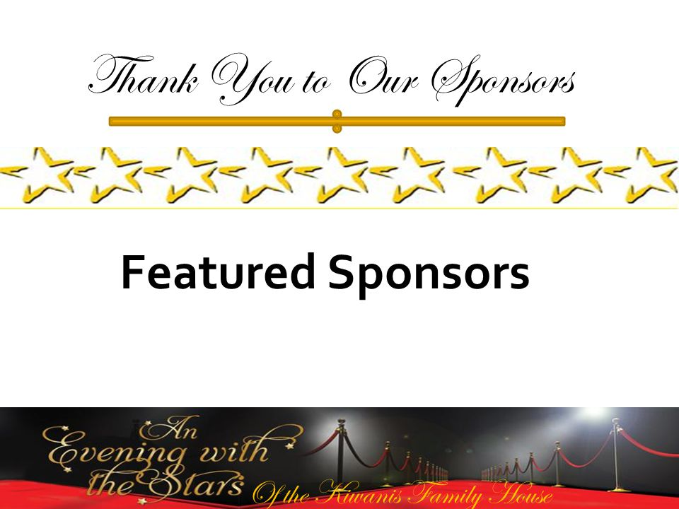 Of the Kiwanis Family House Thank You to Our Sponsors Featured Sponsors