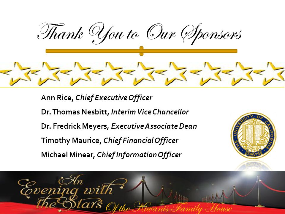 Of the Kiwanis Family House Thank You to Our Sponsors Ann Rice, Chief Executive Officer Dr.