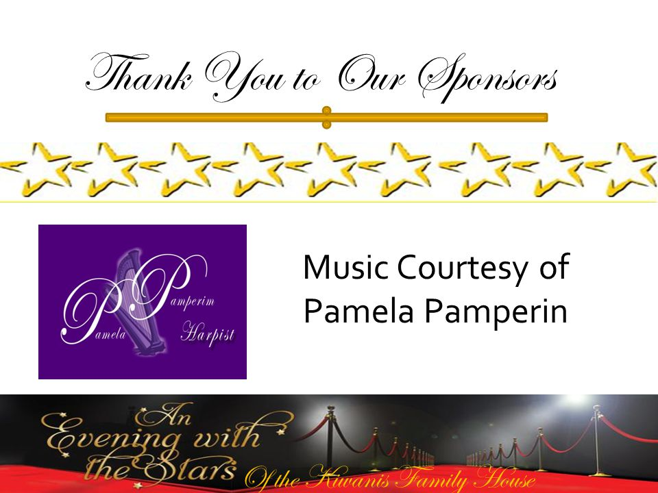 Of the Kiwanis Family House Thank You to Our Sponsors Music Courtesy of Pamela Pamperin