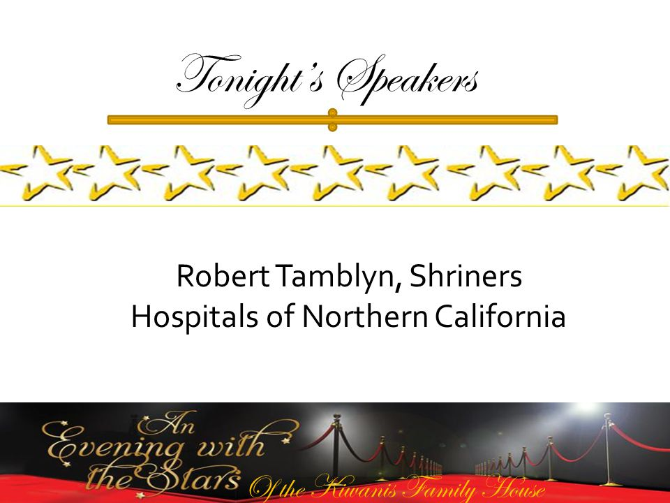 Of the Kiwanis Family House Tonights Speakers Robert Tamblyn, Shriners Hospitals of Northern California
