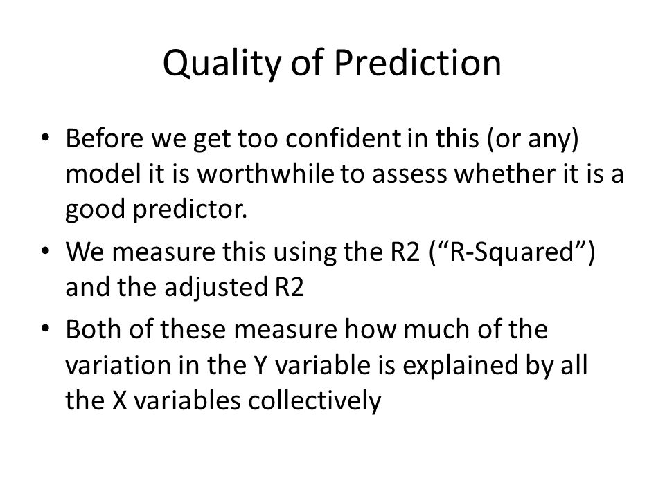 Quality of Prediction Before we get too confident in this (or any) model it is worthwhile to assess whether it is a good predictor.