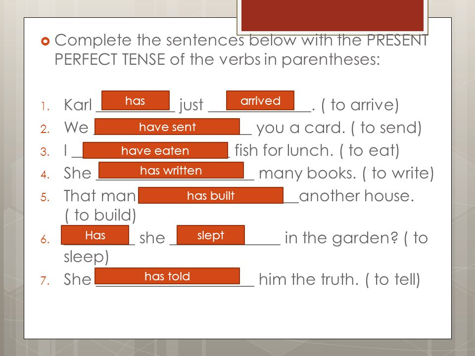 Complete the sentences below with the PRESENT PERFECT TENSE of the verbs in parentheses: 1.
