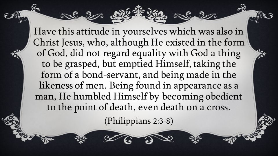 Have this attitude in yourselves which was also in Christ Jesus, who, although He existed in the form of God, did not regard equality with God a thing