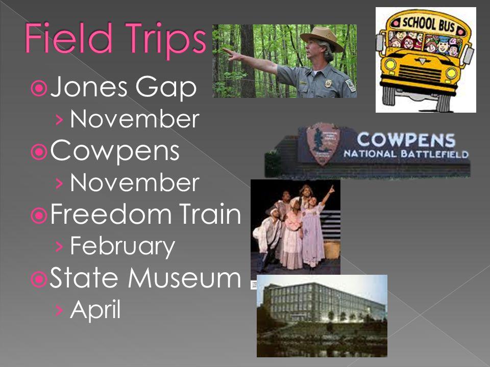 Jones Gap November Cowpens November Freedom Train February State Museum April