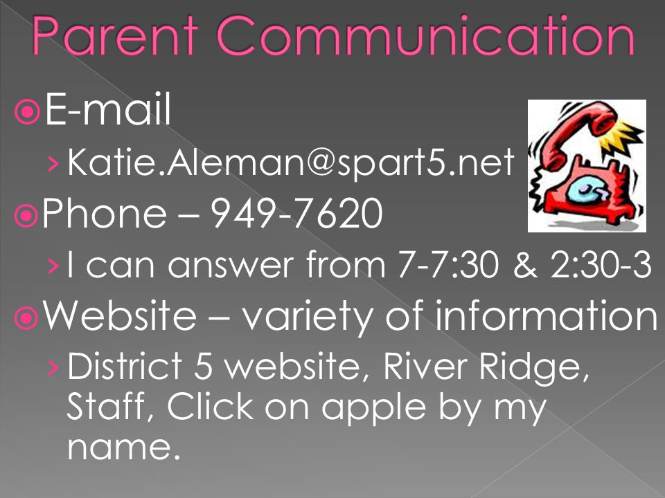 E-mail Katie.Aleman@spart5.net Phone – 949-7620 I can answer from 7-7:30 & 2:30-3 Website – variety of information District 5 website, River Ridge, St