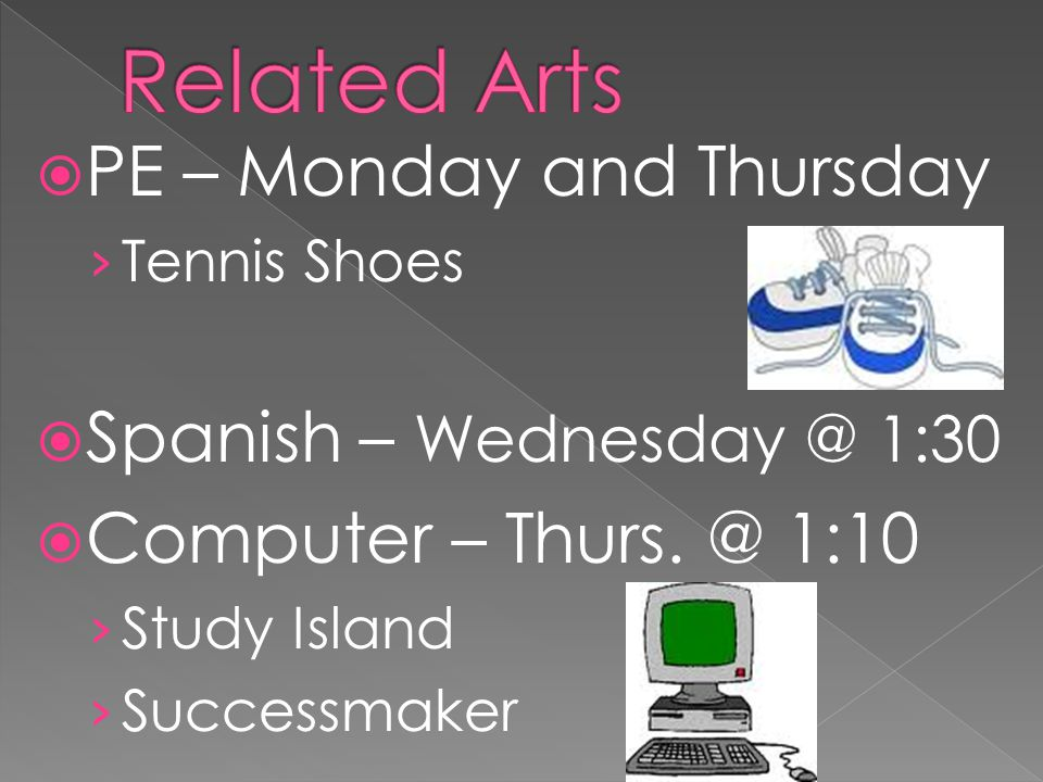 PE – Monday and Thursday Tennis Shoes Spanish – Wednesday @ 1:30 Computer – Thurs.