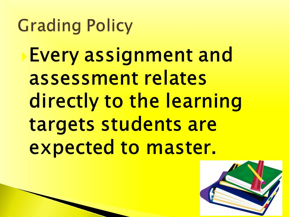 Every assignment and assessment relates directly to the learning targets students are expected to master.