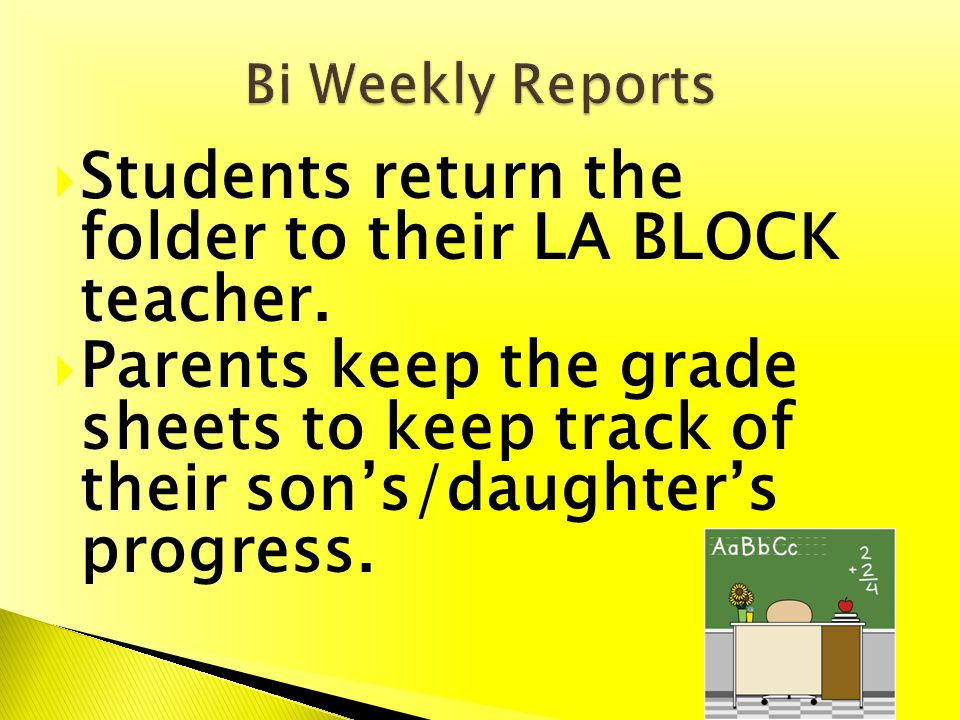 Students return the folder to their LA BLOCK teacher. Parents keep the grade sheets to keep track of their sons/daughters progress.