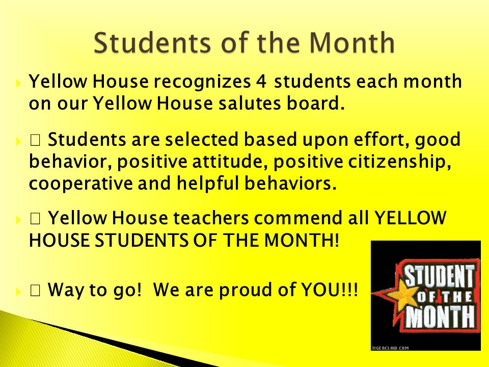 Yellow House recognizes 4 students each month on our Yellow House salutes board. Students are selected based upon effort, good behavior, positive atti
