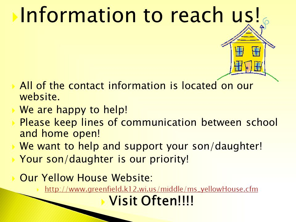 Information to reach us! All of the contact information is located on our website. We are happy to help! Please keep lines of communication between sc