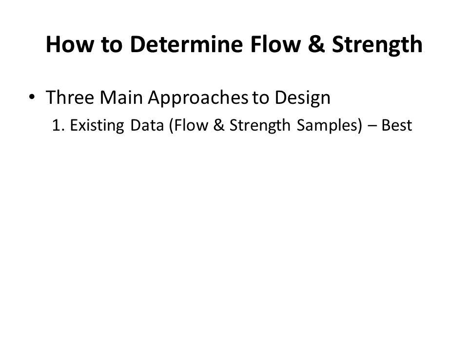 How to Determine Flow & Strength Three Main Approaches to Design 1.