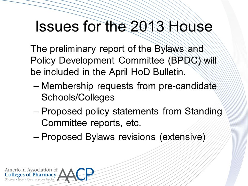 Issues for the 2013 House The preliminary report of the Bylaws and Policy Development Committee (BPDC) will be included in the April HoD Bulletin.
