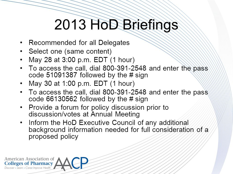2013 HoD Briefings Recommended for all Delegates Select one (same content) May 28 at 3:00 p.m.
