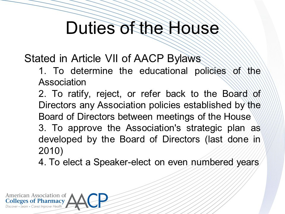 Duties of the House Stated in Article VII of AACP Bylaws 1.