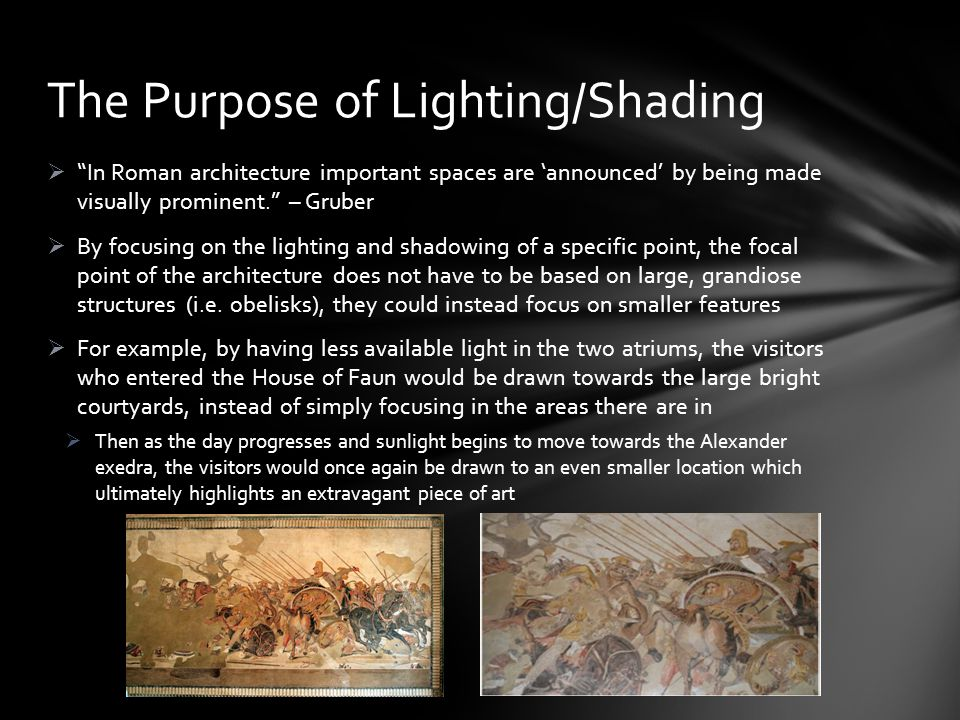 In Roman architecture important spaces are announced by being made visually prominent. – Gruber By focusing on the lighting and shadowing of a specifi