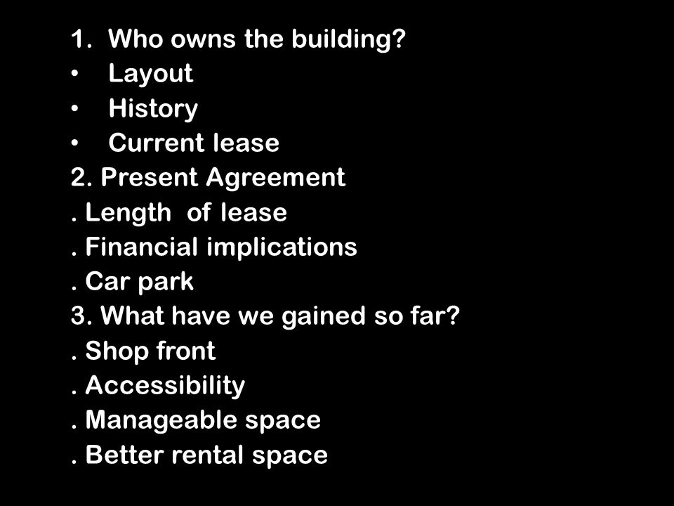 1.Who owns the building. Layout History Current lease 2.