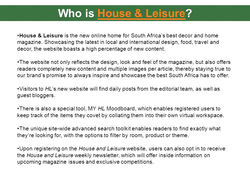 Who is House & Leisure?House & Leisure House & Leisure is the new online home for South Africas best decor and home magazine.