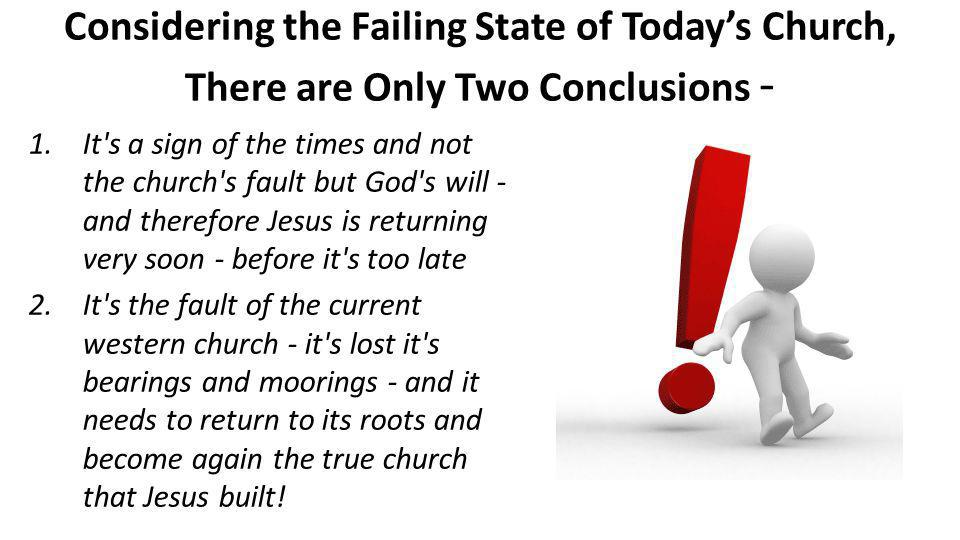 Considering the Failing State of Todays Church, There are Only Two Conclusions - 1.It's a sign of the times and not the church's fault but God's will