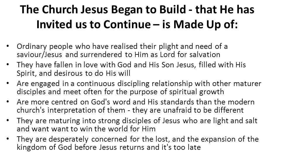The Church Jesus Began to Build - that He has Invited us to Continue – is Made Up of: Ordinary people who have realised their plight and need of a sav