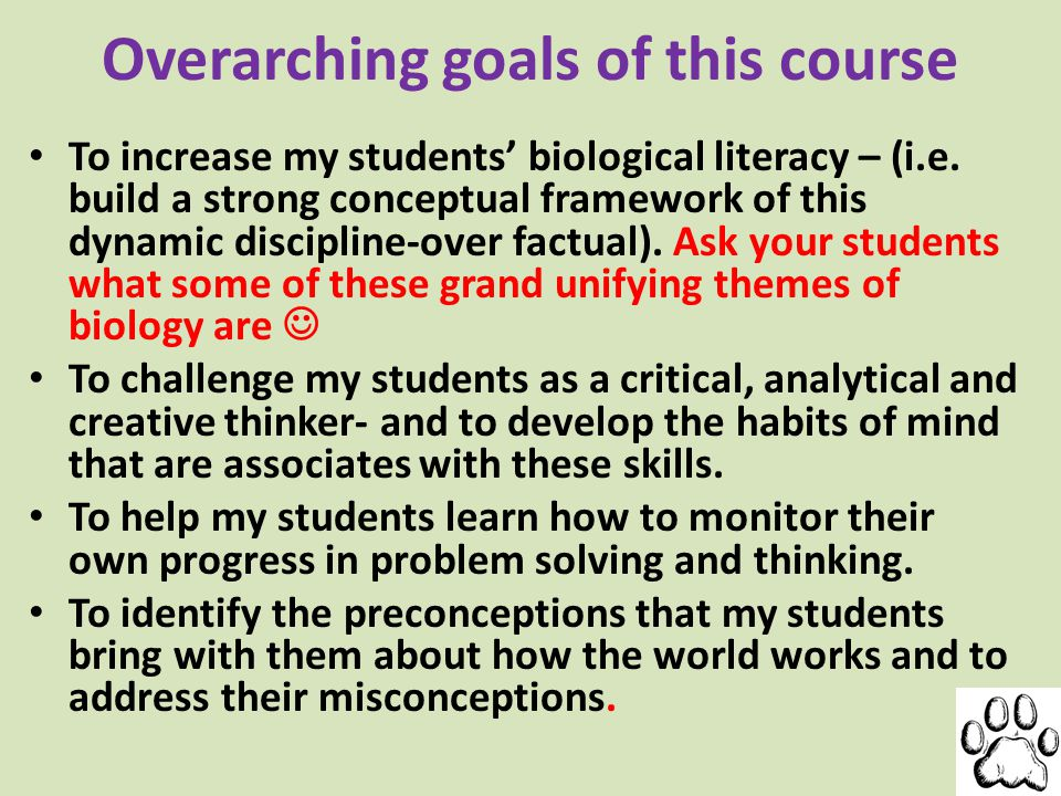 Overarching goals of this course To increase my students biological literacy – (i.e.