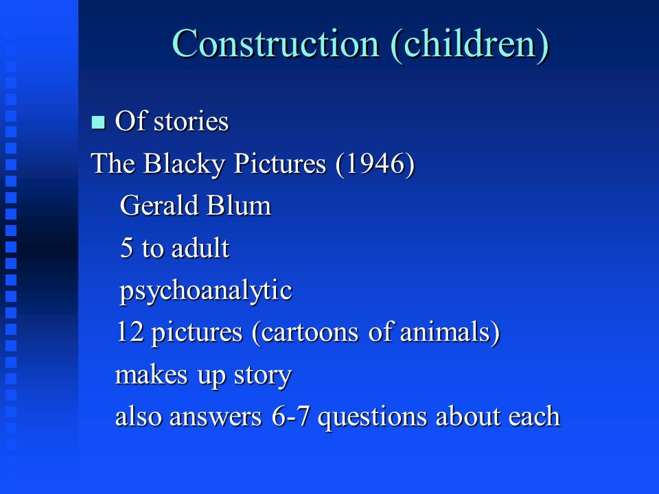 Construction (children) n Of stories The Blacky Pictures (1946) Gerald Blum Gerald Blum 5 to adult 5 to adult psychoanalytic psychoanalytic 12 picture