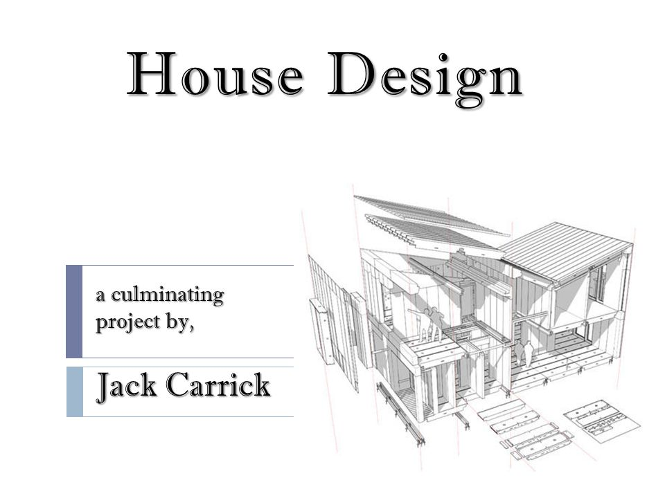 House Design a culminating project by, Jack Carrick