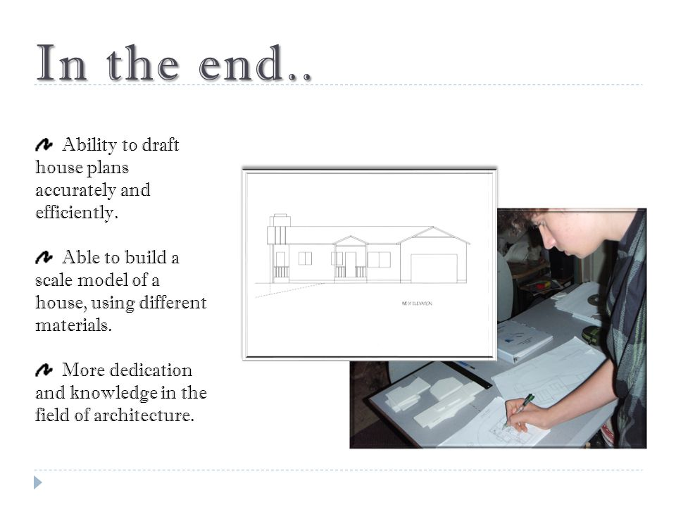 In the end.. Ability to draft house plans accurately and efficiently.