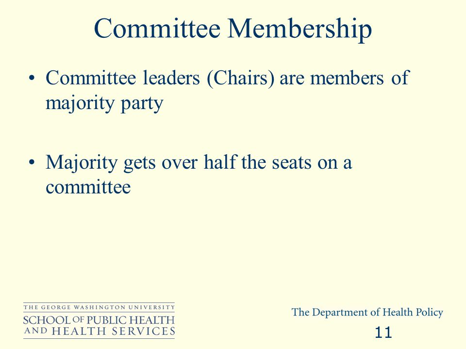 Committee Membership Committee leaders (Chairs) are members of majority party Majority gets over half the seats on a committee 11