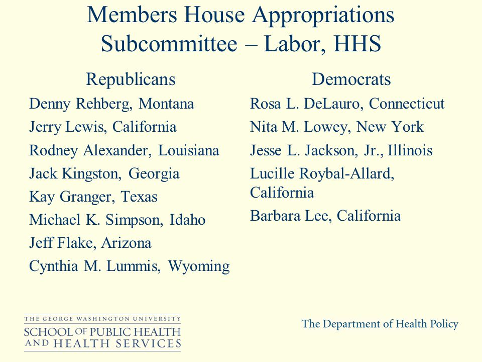 Members House Appropriations Subcommittee – Labor, HHS Republicans Denny Rehberg, Montana Jerry Lewis, California Rodney Alexander, Louisiana Jack Kin