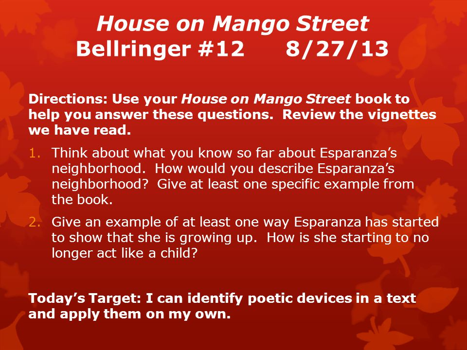 House on Mango Street Bellringer #128/27/13 Directions: Use your House on Mango Street book to help you answer these questions.