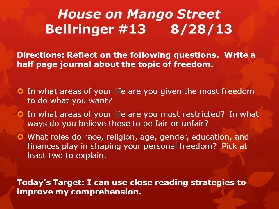House on Mango Street Bellringer #138/28/13 Directions: Reflect on the following questions.