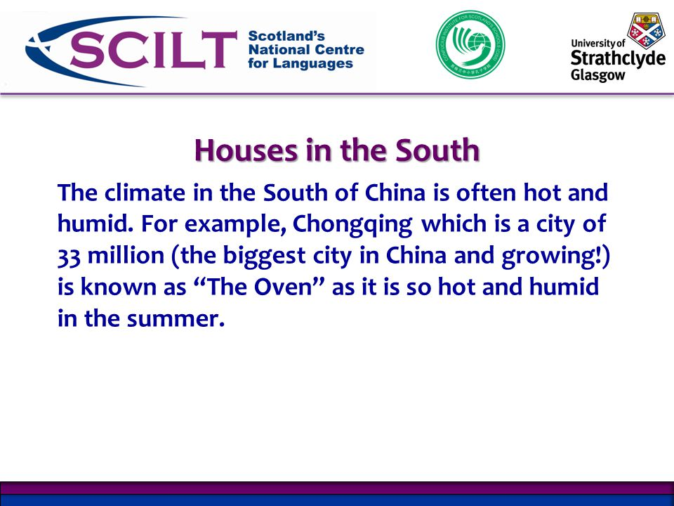 Houses in the South The climate in the South of China is often hot and humid.