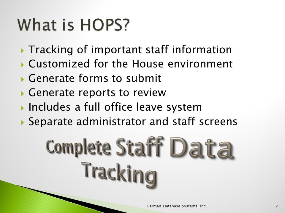 Tracking of important staff information Customized for the House environment Generate forms to submit Generate reports to review Includes a full offic