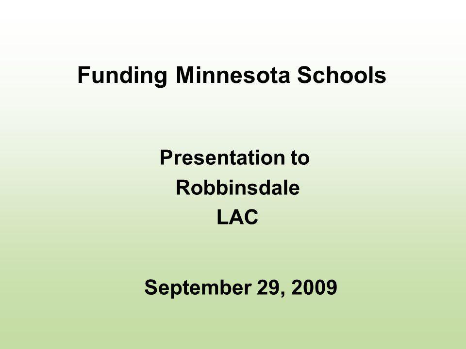 Funding Minnesota Schools Presentation to Robbinsdale LAC September 29, 2009