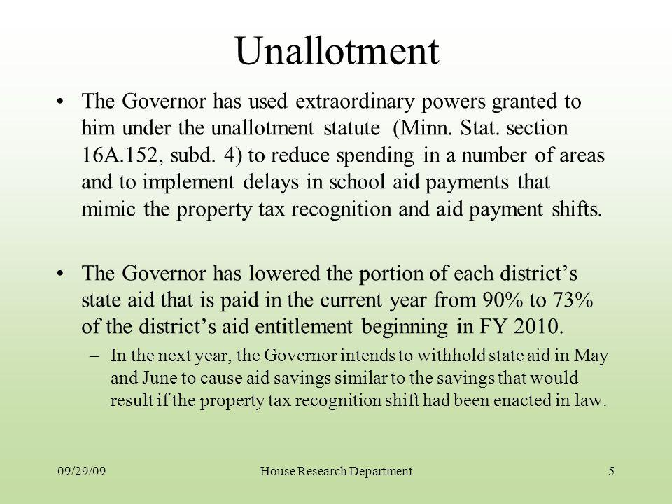 Unallotment The Governor has used extraordinary powers granted to him under the unallotment statute (Minn. Stat. section 16A.152, subd. 4) to reduce s