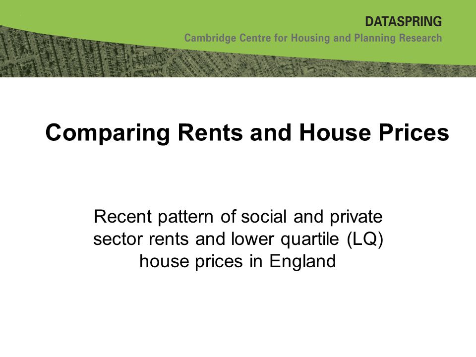 Comparing Rents and House Prices Recent pattern of social and private sector rents and lower quartile (LQ) house prices in England