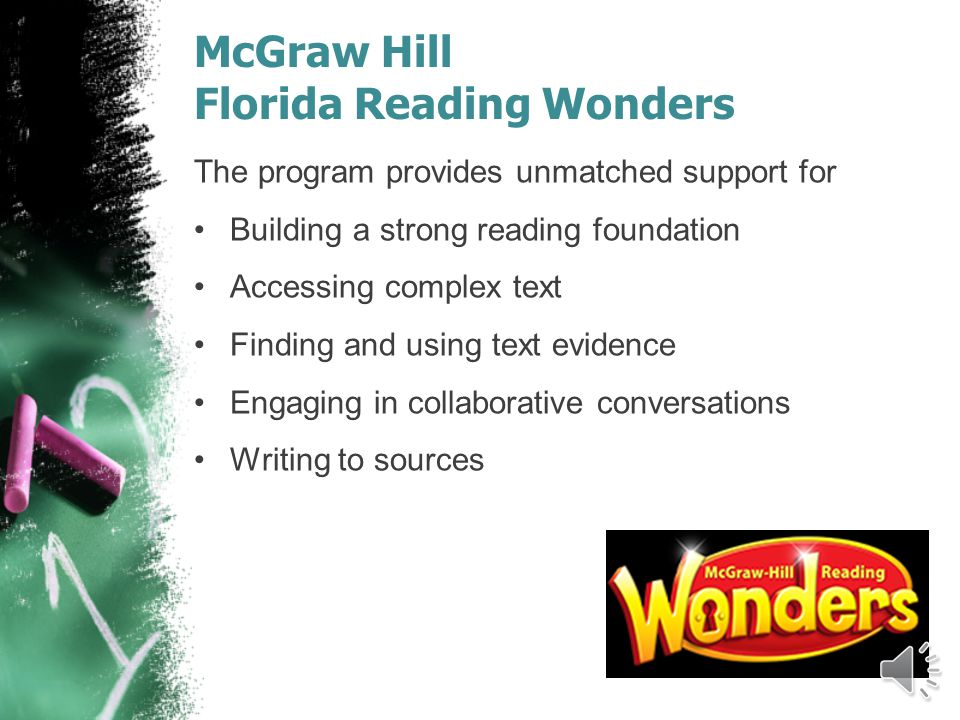 McGraw Hill Florida Reading Wonders The program provides unmatched support for Building a strong reading foundation Accessing complex text Finding and using text evidence Engaging in collaborative conversations Writing to sources