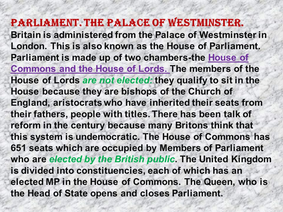 Parliament. The Palace of Westminster. Britain is administered from the Palace of Westminster in London. This is also known as the House of Parliament