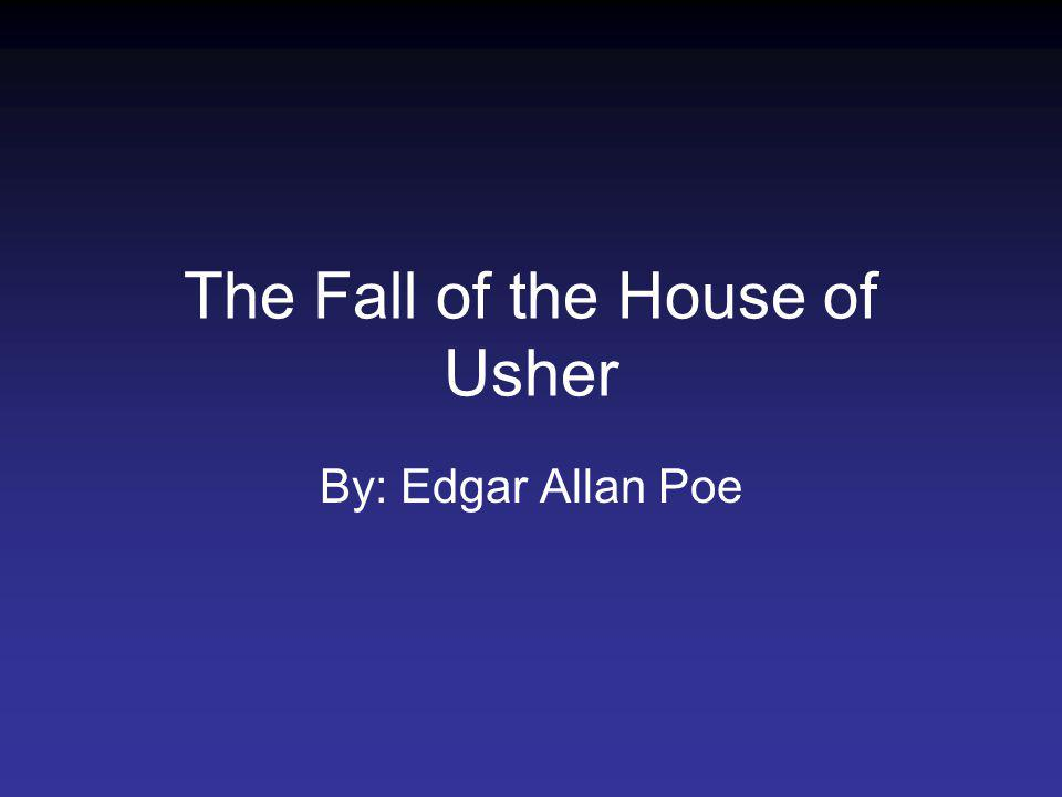 The Fall of the House of Usher By: Edgar Allan Poe