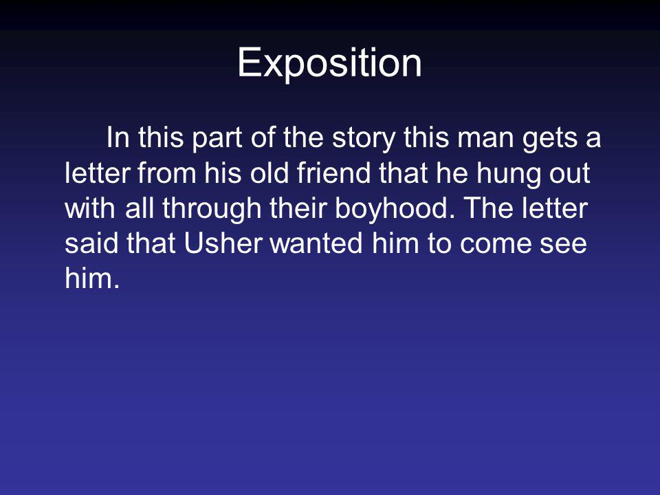 Exposition In this part of the story this man gets a letter from his old friend that he hung out with all through their boyhood.