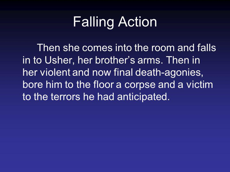 Falling Action Then she comes into the room and falls in to Usher, her brothers arms.